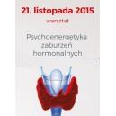 """21.11.2015 – """"Psychoenergetyka zaburzeń hormonalnych"""""""