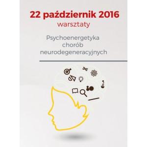 """22.10.2016 – """"Psychoenergetyka chorób neurodegeneracyjnych."""""""